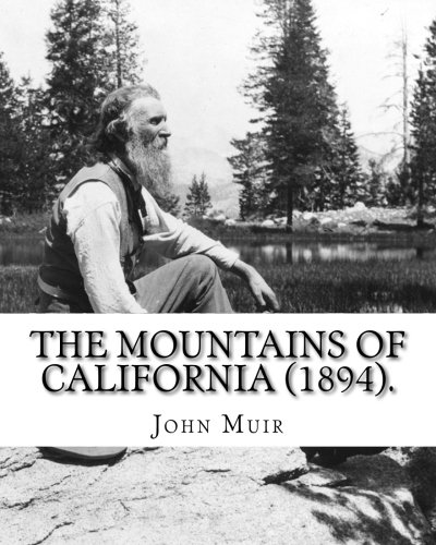 The Mountains of California (1894). by: John: John Muir
