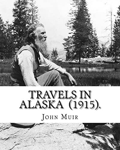 Travels in Alaska (1915). by: John Muir: John Muir