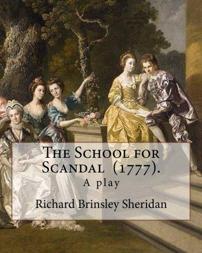 The School for Scandal (1777). by: Richard: Sheridan, Richard Brinsley
