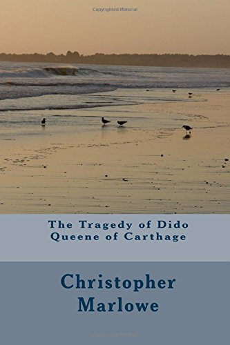 The Tragedy of Dido Queene of Carthage: Christopher Marlowe