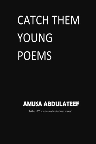 catch them young poems: amusa, abdulateef