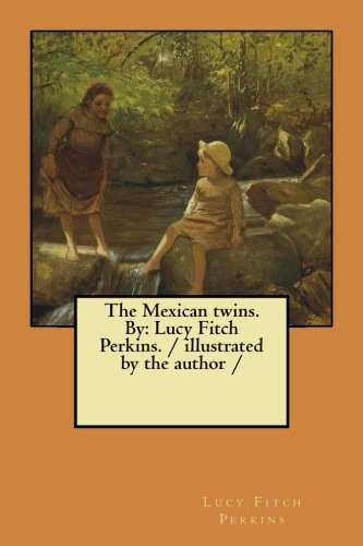 9781984210814: The Mexican twins. By: Lucy Fitch Perkins. / illustrated by the author /