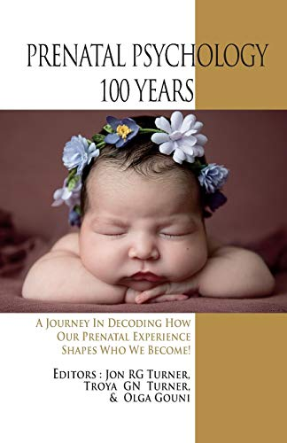 Prenatal Psychology 100 Years: A Journey in: Janus, Ludwig/ Verny,