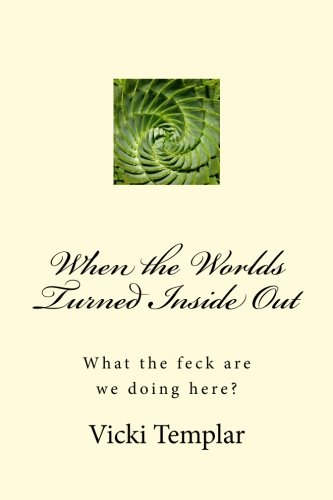 9781984327697: When the Worlds Turned Inside Out: What the feck are we doing here?