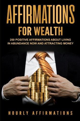 Affirmations for Wealth: 250 Positive Affirmations about: Hourly History