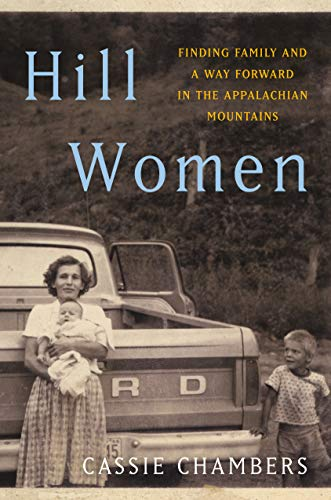 Hill Women: Finding Family and a Way Forward in the Appalachian Mountains: Chambers, Cassie