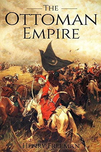 9781984903587: The Ottoman Empire: A History From Beginning to End