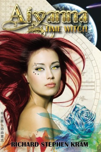 Aiyanna, Time Witch: A Time Travel Adventure: Kram, Richard Stephen
