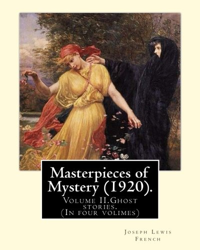 Masterpieces of Mystery (1920). by: Joseph Lewis: French, Joseph Lewis