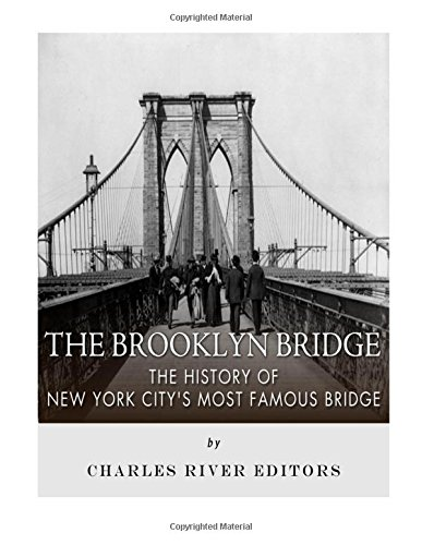 9781985028685: The Brooklyn Bridge: The History of New York City's Most Famous Bridge
