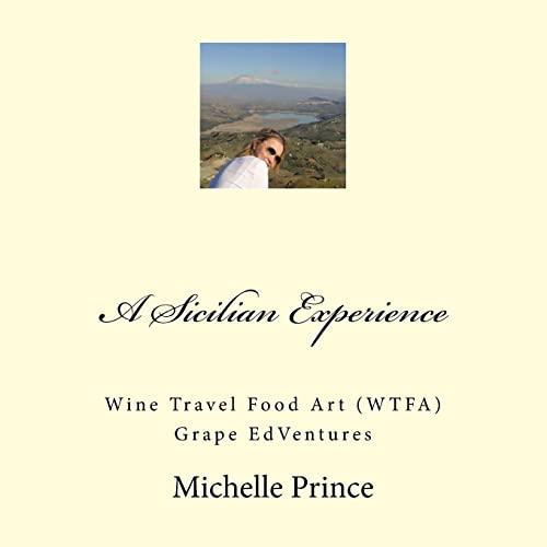 A Sicilian Experience: Wine Travel Food Art (WTFA) Grape EdVentures: Ms. Michelle Prince
