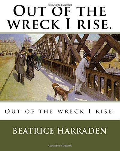 9781985082991: Out of the wreck I rise.