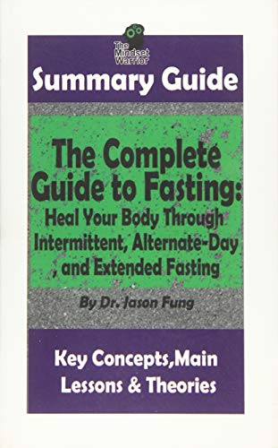 9781985120648: SUMMARY: The Complete Guide to Fasting: Heal Your Body Through Intermittent, Alternate-Day, and Extended Fasting: by Dr. Jason Fung   The MW Summary ... Loss, Metabolism, Low Carb, Ketogenic Diet)