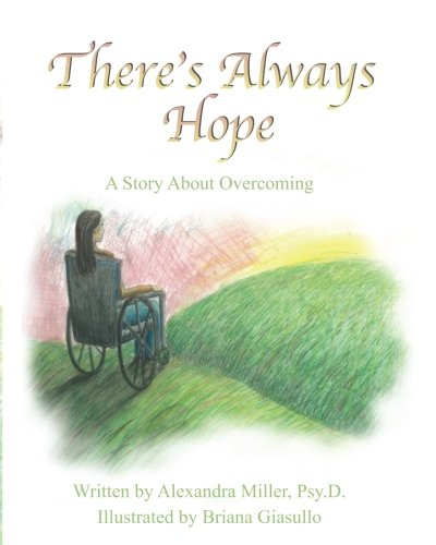 There's Always Hope: A Story about Overcoming: Dr. Alexandra P. Miller