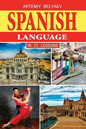 Spanish Language in 25 Lessons: Belyaev, Artemiy