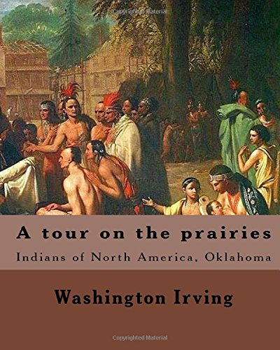 9781985165977: A tour on the prairies. By: Washington Irving: Indians of North America, Oklahoma