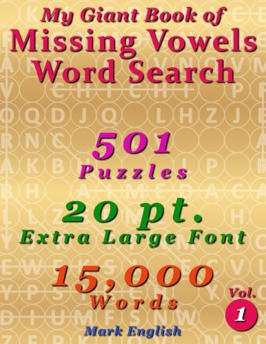 My Giant Book Of Missing Vowels Word Search: 501 Puzzles, 20 Point Extra Large Fonts, 15,000 Words,...