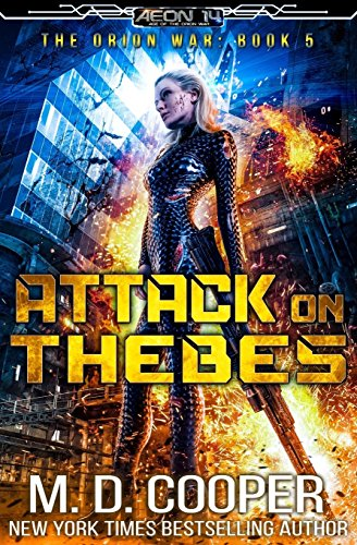 Attack on Thebes: An Aeon 14 Novel (The Orion War) (Volume 5): M. D. Cooper