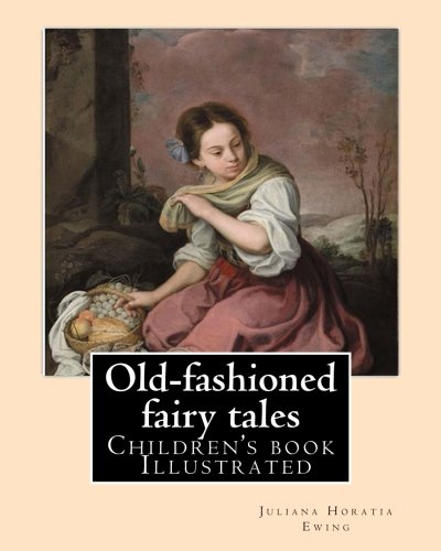 Old-Fashioned Fairy Tales. by: Juliana Horatia Ewing,: Ewing, Juliana Horatia