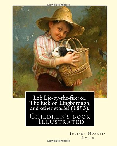9781985230590: Lob Lie-by-the-fire; or, The luck of Lingborough, and other stories (1893). By: Juliana Horatia Ewing, Illustrated By: Randolph Caldecott: (children's book ) Illustrated