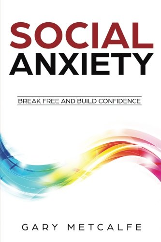 Social Anxiety: Break Free and Build Confidence: Gary Metcalfe