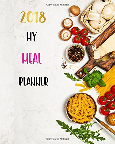2018 My Meal Planner: Food Journal Notebook: Bailey, James E.