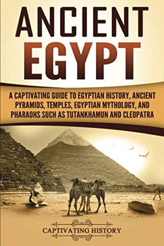 Ancient Egypt: A Captivating Guide to Egyptian History, Ancient Pyramids, Temples, Egyptian ...