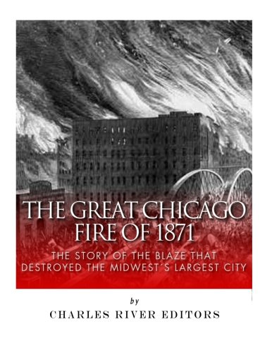 9781985385153: The Great Chicago Fire of 1871: The Story of the Blaze That Destroyed the Midwest's Largest City