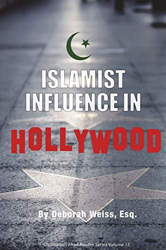 Islamist Influence in Hollywood (Civilization Jihad Reader Series): Deborah Weiss Esq.