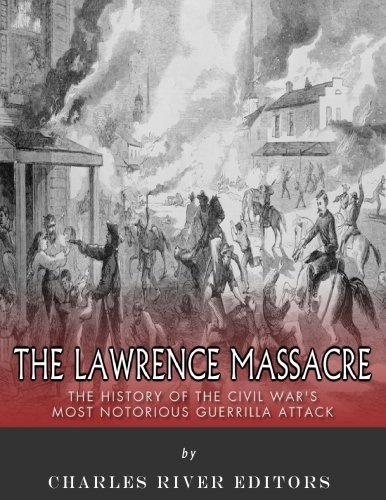 9781985647213: The Lawrence Massacre: The History of the Civil War's Most Notorious Guerrilla Attack