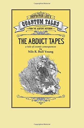 The Abduct Tapes: A Tale of Cosmic Consequences (Inspector Lee's Quantum Tales) (Volume 1): Mr ...