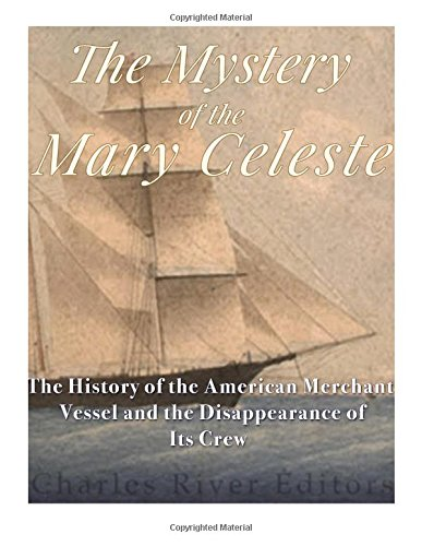 9781985727359: The Mystery of the Mary Celeste: The History of the American Merchant Vessel and the Disappearance of Its Crew
