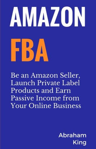 Amazon FBA: Be an Amazon Seller, Launch Private Label Products and Earn Passive Income From Your Online Business 9781985729261 Amazon FBA has grown significantly over the past few years. There is a reason why so many people have jumped on board. Amazon is a multi