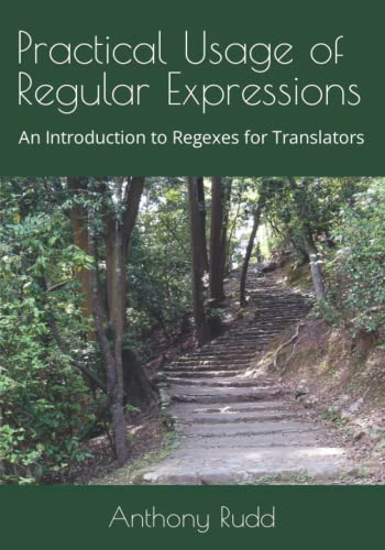 9781985752924: Practical Usage of Regular Expressions: An introduction to regexes for translators