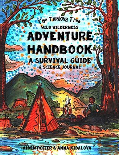 The Thinking Tree - Wild Wilderness - Adventure Handbook: A Survival Guide & Science Handbook: ...
