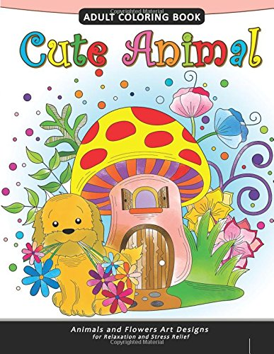 Cute Animal Adult Coloring Book: Animal Stress-relief Coloring Book For Adults and Grown-ups: ...