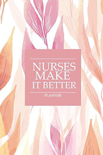 Planner Nurses Make It Better: Nurse Daily Planners 2018-2019 Calendar Year Daily Planner - ...