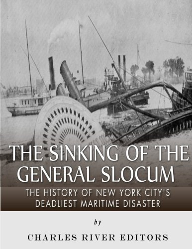 9781985792425: The Sinking of the General Slocum: The History of New York City's Deadliest Maritime Disaster