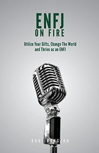 Enfj on Fire: Utilize Your Gifts, Change: Dan Johnston