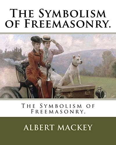 The Symbolism of Freemasonry (Paperback): Albert G Mackey