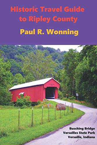 Historic Travel Guide to Ripley County: Travel: Paul R Wonning