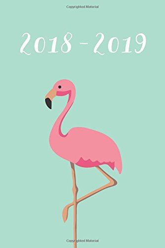 2018-2019: Daily Monthly & Weekly Academic Student Planner | 2018-2019: Flamingo, August 2018 -...
