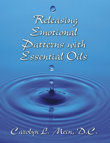 Releasing Emotional Patterns with Essential Oils (2018: Mein, Dr Carolyn