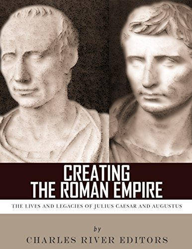 9781986126304: Creating the Roman Empire: The Lives and Legacies of Julius Caesar and Augustus