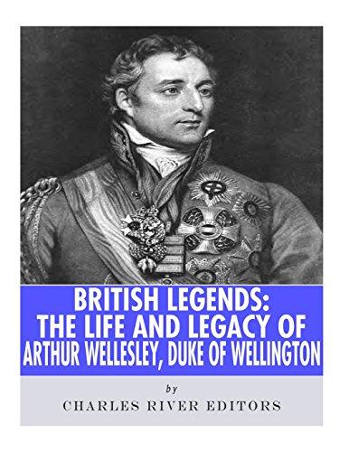 9781986127332: British Legends: The Life and Legacy of Arthur Wellesley, Duke of Wellington
