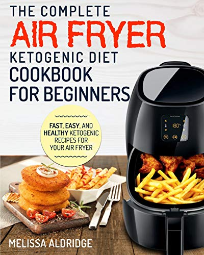 Air Fryer Ketogenic Diet Cookbook: The Complete Air Fryer Ketogenic Diet Cookbook For Beginners ? ...