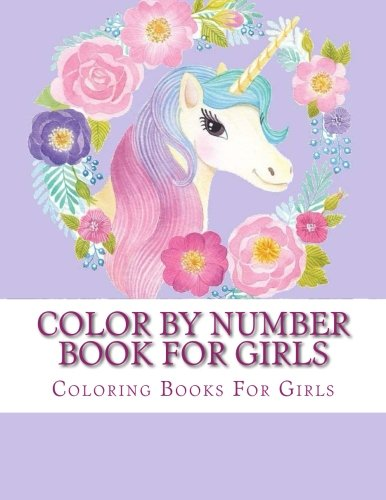 Color By Number Book For Girls (Cute Girls, Kids Coloring Books Ages 2-4, 4-8, 9-12): Karen Hunt