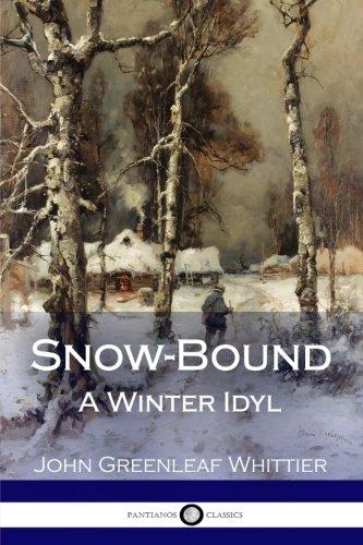 Snow-Bound: A Winter Idyl: Whittier, John Greenleaf