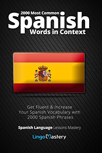 9781986340236: 2000 Most Common Spanish Words in Context: Get Fluent & Increase Your Spanish Vocabulary with 2000 Spanish Phrases (Spanish Language Lessons Mastery) (Volume 1)