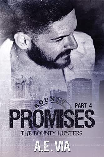 Promises Part 4 (The Bounty Hunters) (Volume 4): A.E. Via